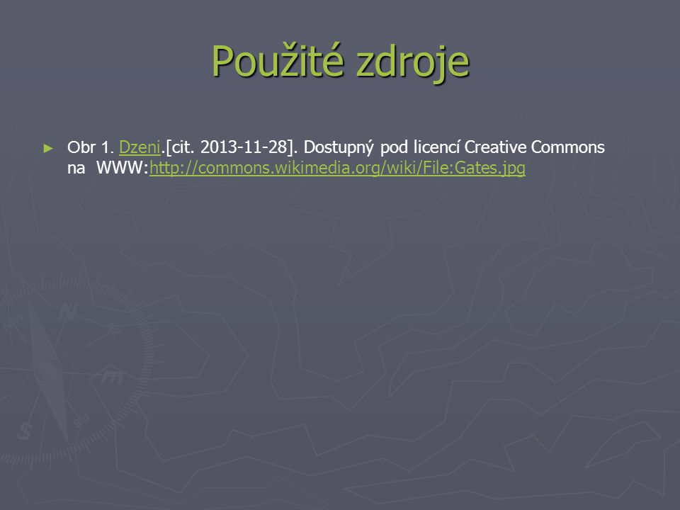 Použité zdroje Obr 1. Dzeni.[cit. 2013-11-28]. Dostupný pod licencí Creative Commons na WWW:http://commons.wikimedia.org/wiki/File:Gates.jpg.